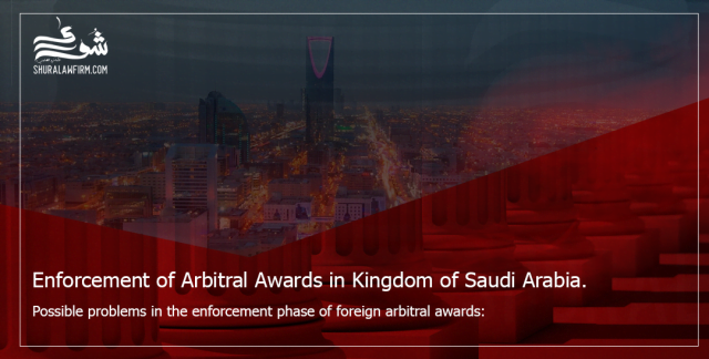 Enforcement of Arbitral Awards in Kingdom of Saudi Arabia.